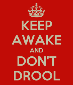 Poster: KEEP AWAKE AND DON'T DROOL