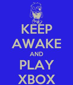 Poster: KEEP AWAKE AND PLAY XBOX