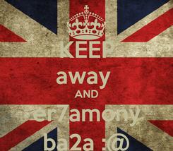 Poster: KEEP away  AND er7amony ba2a :@
