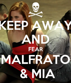 Poster: KEEP AWAY AND FEAR MALFRATO  & MIA