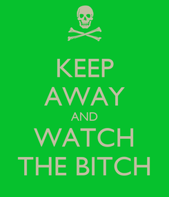 Poster: KEEP AWAY AND WATCH THE BITCH
