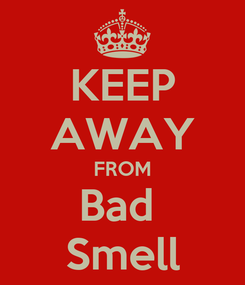 Poster: KEEP AWAY FROM Bad  Smell