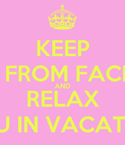 Poster: KEEP AWAY FROM FACEBOOK AND RELAX YOU IN VACATION