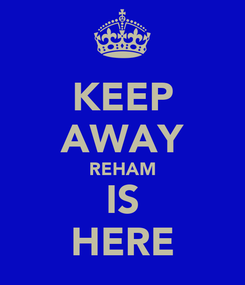 Poster: KEEP AWAY REHAM IS HERE