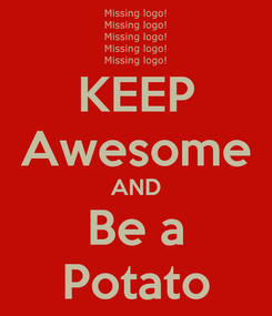 Poster: KEEP Awesome AND Be a Potato