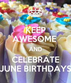 Poster: KEEP AWESOME  AND CELEBRATE JUNE BIRTHDAYS