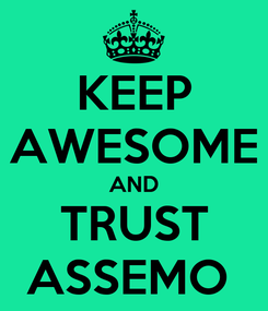 Poster: KEEP AWESOME AND TRUST ASSEMO