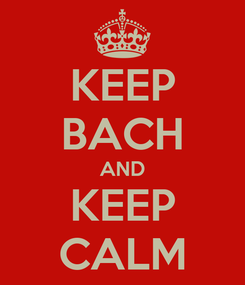 Poster: KEEP BACH AND KEEP CALM