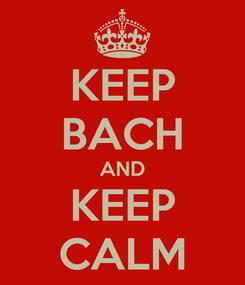 Poster: KEEP BACH AND KEEP CALM