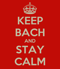 Poster: KEEP BACH AND STAY CALM