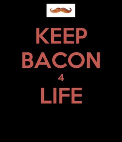 Poster: KEEP BACON 4 LIFE