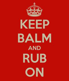 Poster: KEEP BALM AND RUB ON
