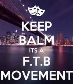 Poster: KEEP BALM ITS A F.T.B MOVEMENT