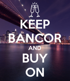 Poster: KEEP BANCOR AND BUY ON