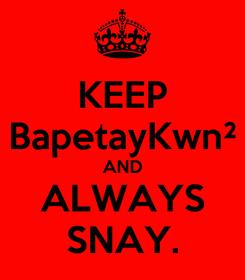 Poster: KEEP BapetayKwn² AND ALWAYS SNAY.