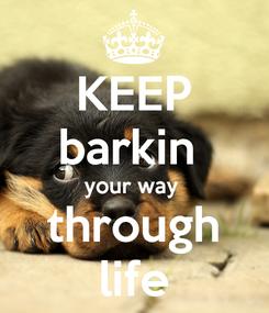 Poster: KEEP barkin  your way  through life