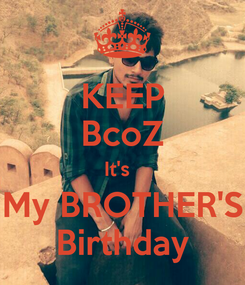 Poster: KEEP BcoZ It's   My BROTHER'S Birthday
