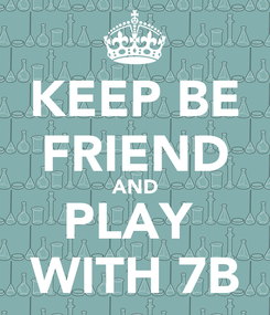 Poster: KEEP BE FRIEND AND PLAY  WITH 7B