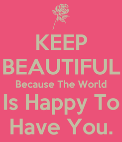 Poster: KEEP BEAUTIFUL Because The World Is Happy To Have You.