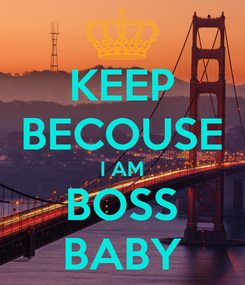 Poster: KEEP BECOUSE I AM BOSS BABY