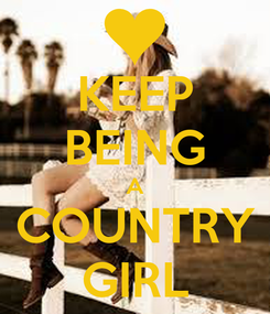 Poster: KEEP BEING A COUNTRY GIRL