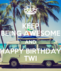 Poster: KEEP BEING AWESOME AND HAPPY BIRTHDAY TWI