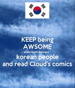Poster: KEEP being AWSOME even north koreans  korean people and read Cloud's comics