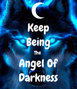 Poster: Keep Being The  Angel Of Darkness