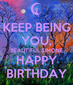 Poster: KEEP BEING YOU, BEAUTIFUL SIMONE HAPPY BIRTHDAY