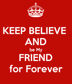Poster: KEEP BELIEVE  AND be My FRIEND for Forever