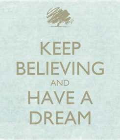 Poster: KEEP BELIEVING AND HAVE A DREAM