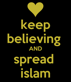 Poster: keep believing  AND spread  islam