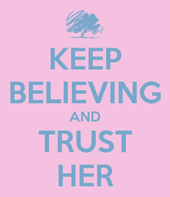 Poster: KEEP BELIEVING AND TRUST HER