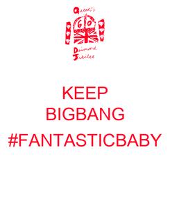 Poster: KEEP BIGBANG  #FANTASTICBABY