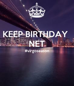 Poster: KEEP BIRTHDAY  NET #virgoseason