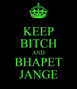 Poster: KEEP BITCH AND BHAPET JANGE