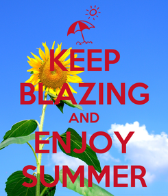 Poster: KEEP BLAZING AND ENJOY SUMMER