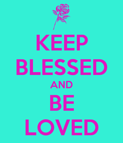 Poster: KEEP BLESSED AND BE LOVED
