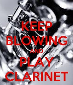 Poster: KEEP BLOWING AND PLAY CLARINET