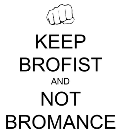 Poster: KEEP BROFIST AND NOT BROMANCE