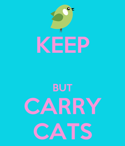 Poster: KEEP  BUT CARRY CATS