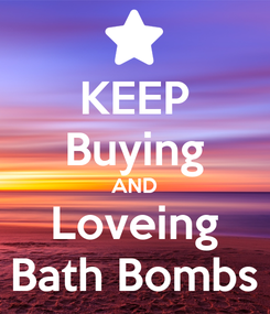 Poster: KEEP Buying AND Loveing Bath Bombs