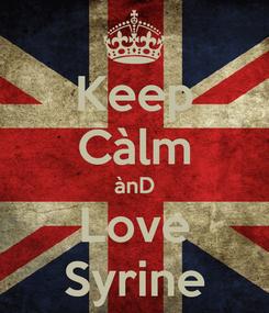 Poster: Keep Càlm ànD Love Syrine