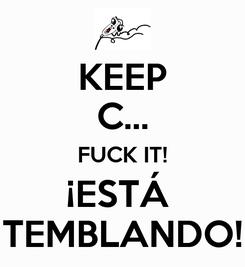 Poster: KEEP C... FUCK IT! ¡ESTÁ  TEMBLANDO!