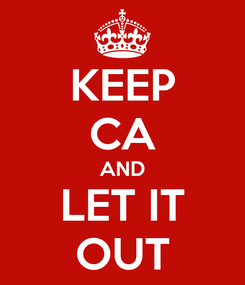 Poster: KEEP CA AND LET IT OUT