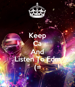 Poster: Keep Ca And Listen To Edm (=