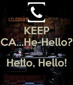 Poster: KEEP CA...He-Hello?  Hello, Hello!
