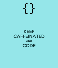 Poster: KEEP CAFFEINATED AND CODE