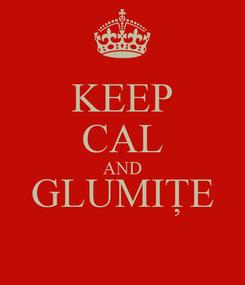 Poster: KEEP CAL AND GLUMIȚE
