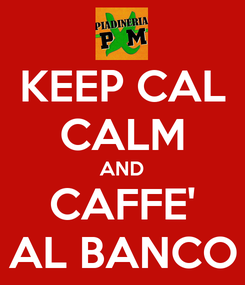 Poster: KEEP CAL CALM AND CAFFE' AL BANCO